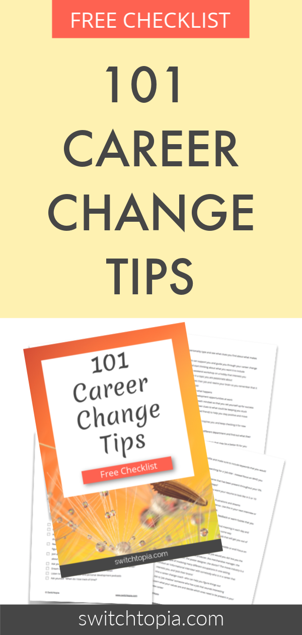 101 Career Change Tips to kickstart your journey to finding a new career. Have you been wondering if it's time to change career? This free checklist will give you plenty of career change inspiration. Don't delay. Your dream career is just around the corner. #careerchange