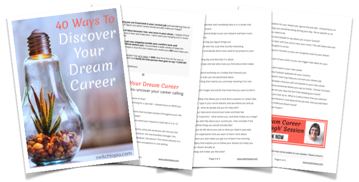 Are you looking for ideas of tips on choosing a career? Stuck in the wrong career and thinking about a career change? Download my free PDF - '40 Ways To Discover Your Dream Career'. Just enter your name and email to receive the checklist.